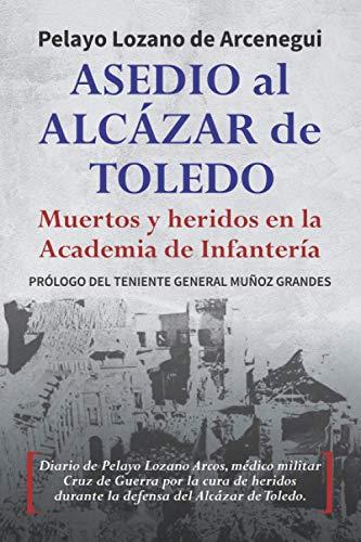 9788418447334: Asedio al Alcázar de Toledo: Muertos y heridos en la Academia de Infantería