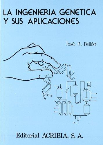 La ingeniería genética y sus aplicaciones.: José R. Pellón.