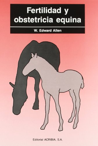Fertilidad y Obstetricia Equina (Spanish Edition) (9788420007526) by Edward Allen