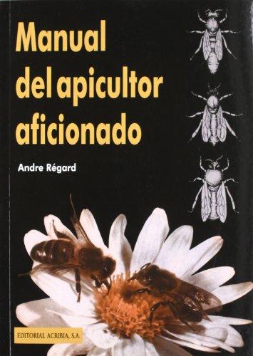 Manual del Apicultor Aficionado (Spanish Edition): Regard, Andre