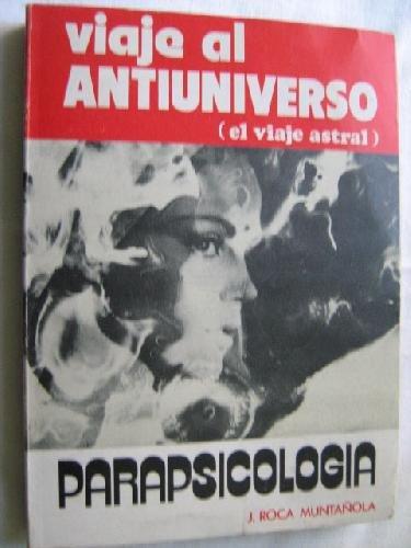 9788420303185: Viaje al antiuniverso: El viaje astral : parapsicología, esoterismo, metafísica (Spanish Edition)