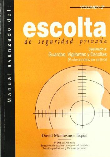 MANUAL AVANZADO DEL ESCOLTA DE SEGURIDAD PRIVADA: David Montesinos Espès