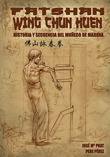 9788420305165: Fatshan wing chun kuen: historia ysecuencia del muñeco de Madera