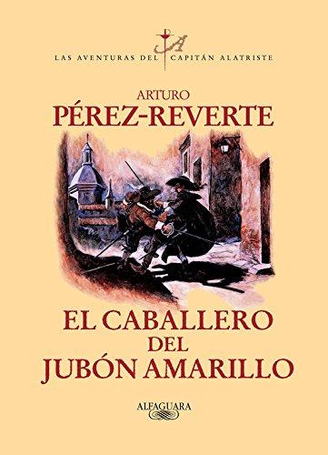9788420400211: El caballero del jubon amarillo/ The Gentleman of Yellow Nightgown (Las Aventuras Del Capitan Alatriste) (Spanish Edition)
