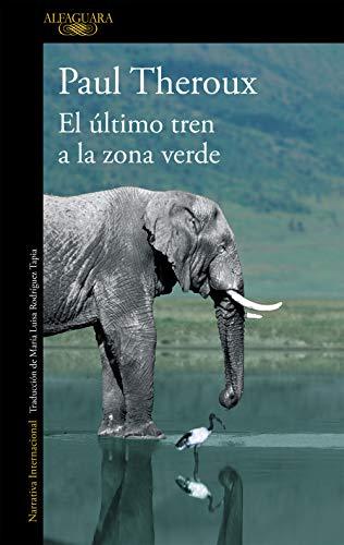 9788420410814: El último tren a la zona verde: Mi safari africano definitivo (Literaturas)