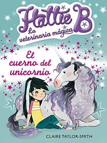 9788420416748: Hattie B. La veterinaria mágica 2: El cuerno del unicornio