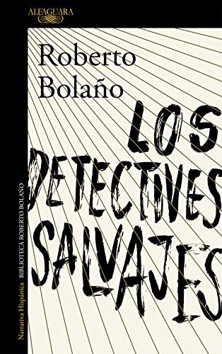 Los detectives salvajes / Roberto Bolaño.: Bolaño, Roberto