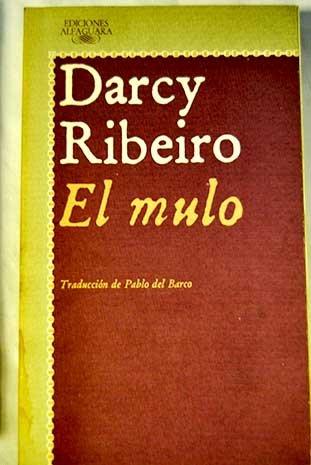 Mulo, El. Título orginal: O mulo. Traducción: Ribeiro, Darcy [1922,