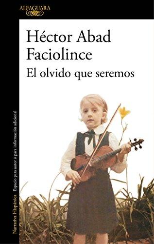 El Olvido Que Seremos / Oblivion: A: Abad Faciolince, Hector