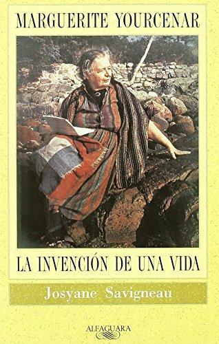 Marguerite Yourcenar: la invención de una vida . - Savigneau, Josyane