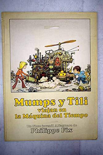 Mumps y Tilli viajan en la máquina del tiempo,: Fix, Philippe/Pablo Sorozabal ( Traductor )