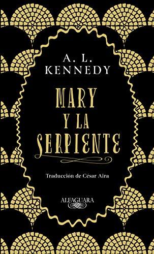 Mary y la serpiente - Kennedy, A. L.