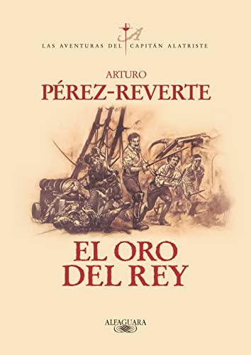 9788420442402: El oro del rey (Aventuras del capitan Alatriste, 4.) (Spanish Edition)