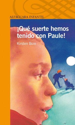 9788420448831: QUE SUERTE HEMOS TENIDO CON PAULE (Alfaguara 10 Años (zaharra)