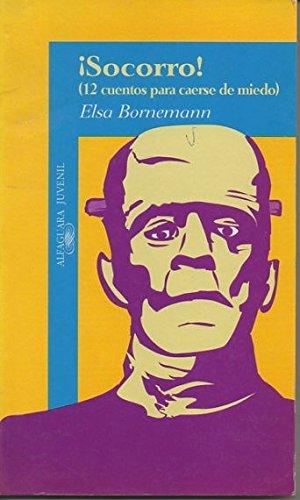 Socorro! (12 cuentos para caerse de miedo): Bornemann, Elsa (1952- )