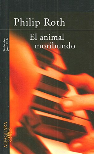 9788420465067: El animal moribundo = The Dying Animal (Spanish Edition)