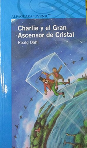 9788420465739: Charlie y el Gran Ascensor de cristal (Charlie and the Great Glass Elevator) (Spanish Edition)