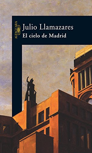 El Cielo de Madrid (Spanish Edition): LLAMAZARES,JULIO