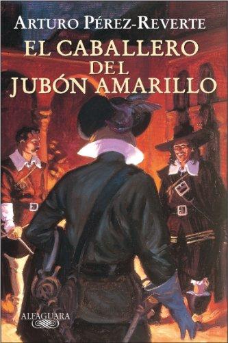 9788420469423: El caballero del jubón amarillo/ The Cavalier in the Yellow Doublet (Capitán Alatriste) (Spanish Edition)