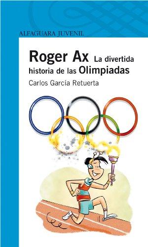 9788420472676: Roger Ax. La divertida historia de las Olimpiadas (Serie azul)
