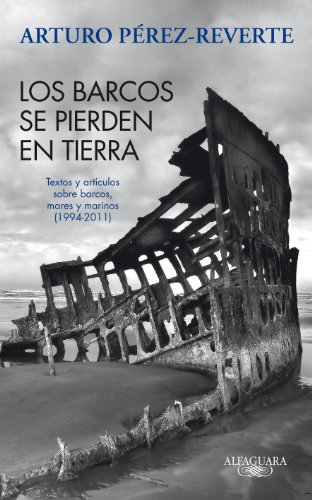 Los barcos se pierden en tierra /: Arturo Pérez-Reverte