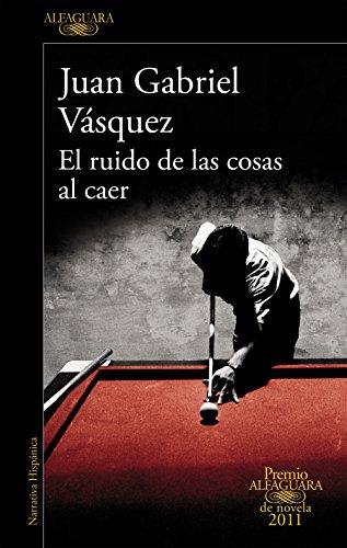 9788420475073: RUIDO DE LAS COSAS AL CAER,EL PREMIO ALFAGUARA NOVELA 2011