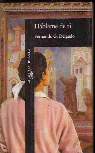 Hablame De TI (Alfaguara Hispanica) (Spanish Edition): Fernando G. Delgado
