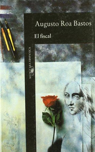 El Fiscal (Alfaguara hispanica) (Alfaguara hispa?nica) (Spanish Edition): Bastos, Augusto Roa