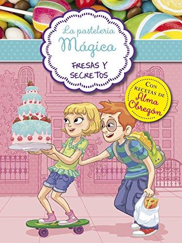 9788420488042: Fresas y secretos (La pastelería mágica 4): Con recetas de Alma Obregón