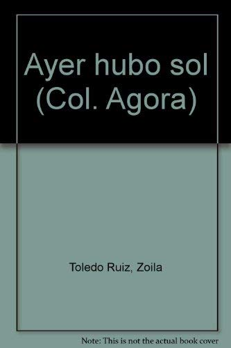 9788420499987: Ayer hubo sol (Col. Agora) (Spanish Edition)