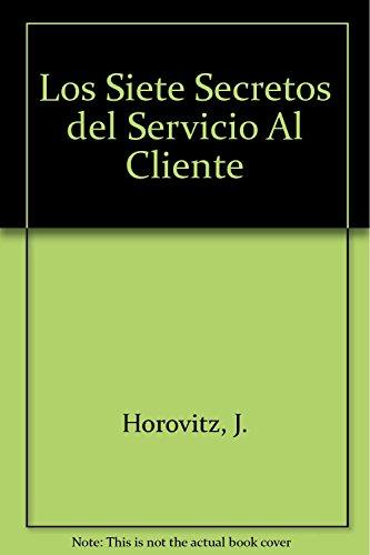 LOS SIETE SECRETOS DEL SERVICIO AL CLIENTE: JACQUES HOROVITZ