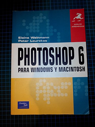 Guia de Aprendizaje Photoshop 6 Para Windows y Macintosh (Spanish Edition) (8420530549) by Peter Lourekas; Elaine Weinmann