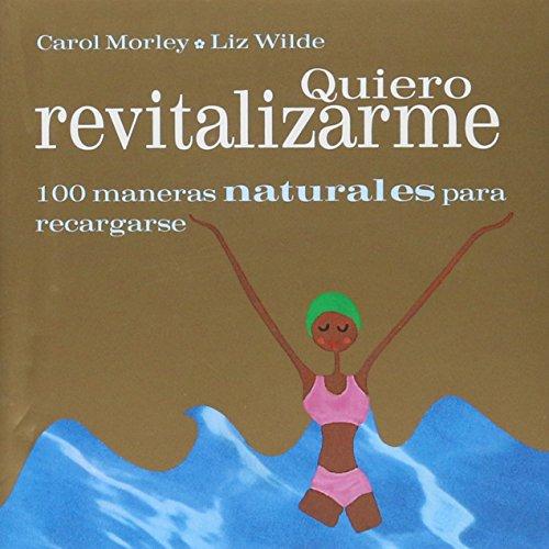 9788420537108: Quiero Revitalizarme.100 Maneras Naturales Para Recargarse