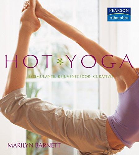 Hot Yoga. Estimulante, rejuvenecedor, curativo - Barnett, Marilyn