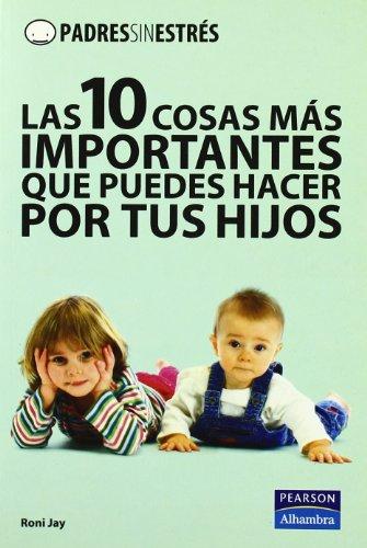 9788420557335: 10 cosas mas importantes que puedes hacer con tus hijos, las (Padres Sin Estres)