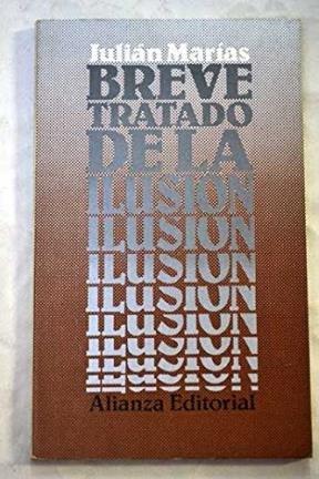 Breve tratado de la ilusion (Seccion Humanidades) (Spanish Edition): Julian Marias
