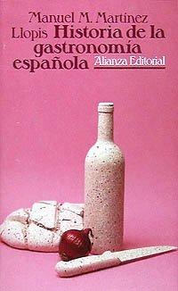 Historia de la gastronomia espanola/ History of: Martinez Llopis, Manuel