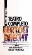 Teatro completo / Complete Theatre: La Madre. Cabezas Redondas Y Cabezas Puntiagudas (Spanish Edition) (9788420605692) by Brecht, Bertolt