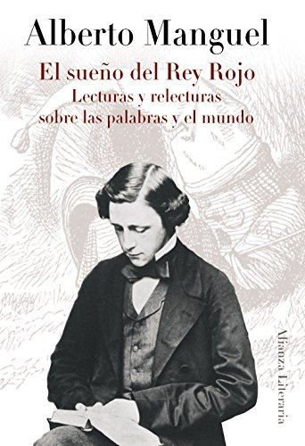 El sueno del rey rojo / A Reader on Reading: Lecturas y relecturas sobre las palabras y el mundo / Reading and Rereading of the Words and the World (Spanish Edition) (8420608394) by Alberto Manguel