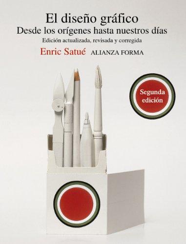 Diseño grafico, (El).Desde los orígenes hasta nuestros dias.: Satue, Enric