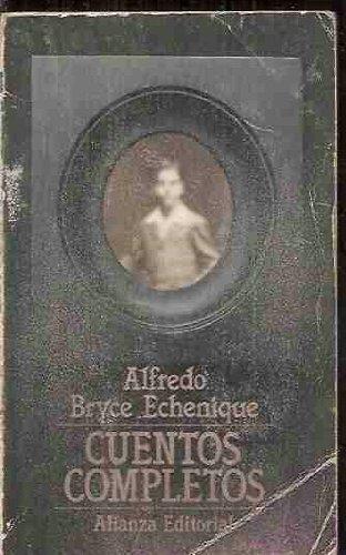 Cuentos completos (Seccio�n Literatura) (Spanish Edition): Alfredo Bryce Echenique