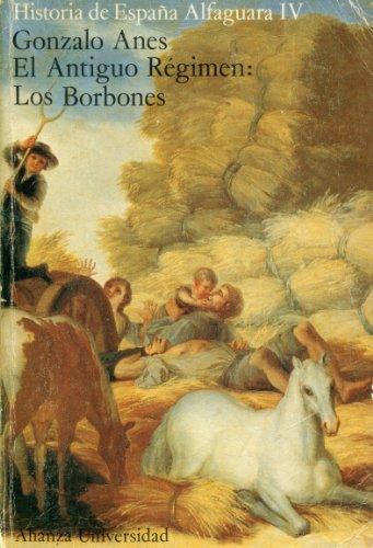 EL ANTIGUO RÉGIMEN. Los Borbones. 1ª edición.: ANES, Gonzalo