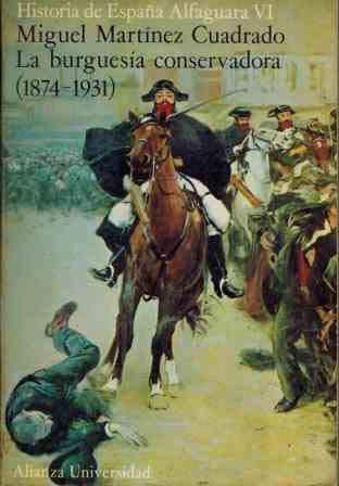 LA BURGUESÍA CONSERVADORA. ( 1874 - 1931: MARTÍNEZ CUADRADO, Miguel