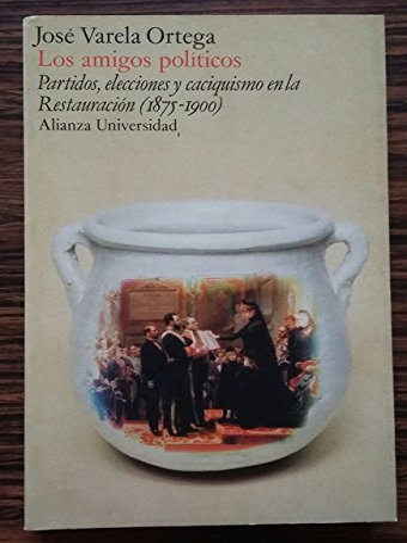 9788420621999: Los amigos pol¸ticos: Partidos, elecciones y caciquismo en la Restauración, 18751900 (Alianza Universidad)