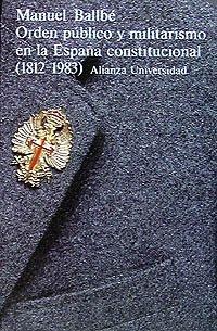 9788420623788: Orden público y militarismo en la España constitucional (1812-1983) (Alianza Universidad (Au))