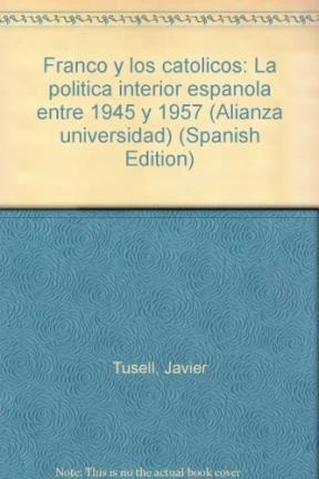 Franco y los catolicos: La politica interior espanola entre 1945 y 1957 (Alianza universidad) (...