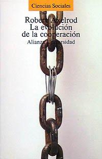 La evolucion de la cooperacion/ The Evaluation of Coorperation: El Dilema Del Prisionero Y La Teoria De Juegos (Spanish Edition) (8420624748) by Robert Axelrod