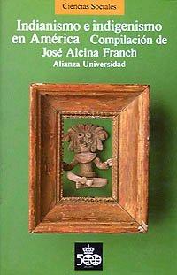 Indianismo e indigenismo en América: José Alcina Franch
