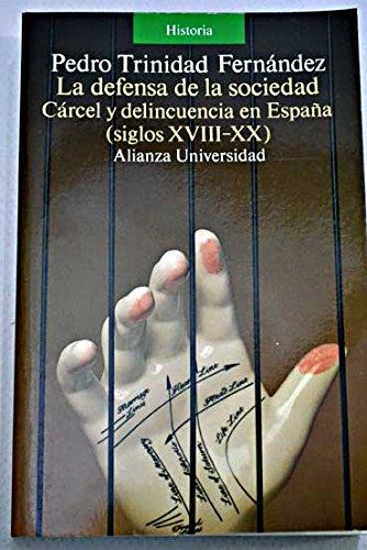 9788420626659: Defensa de la sociedad, la. carcel y delincuencia en España(s. XVIII-X (Historia)