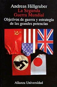 9788420628103: La Segunda Guerra Mundial: Objetivos de guerra y estrategia de las grandes potencias (Alianza Universidad (Au))